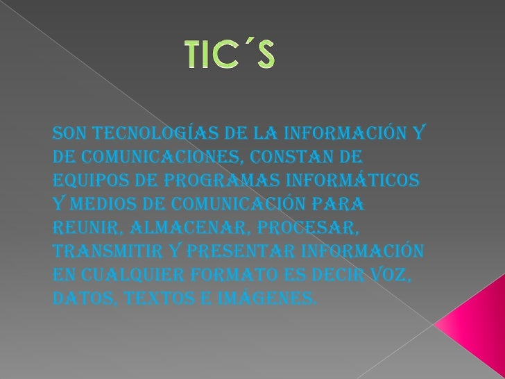 Son tecnologías de la información yde comunicaciones, constan deequipos de programas informáticosy medios de comunicación ...