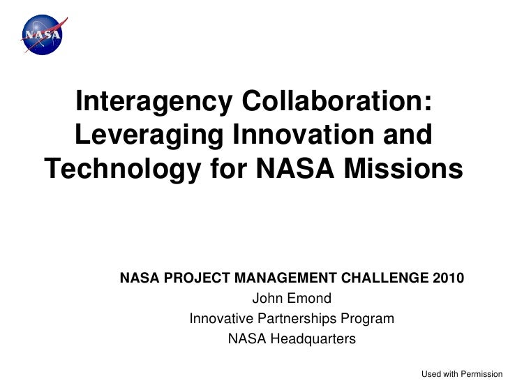 Interagency Collaboration:  Leveraging Innovation andTechnology for NASA Missions     NASA PROJECT MANAGEMENT CHALLENGE 20...