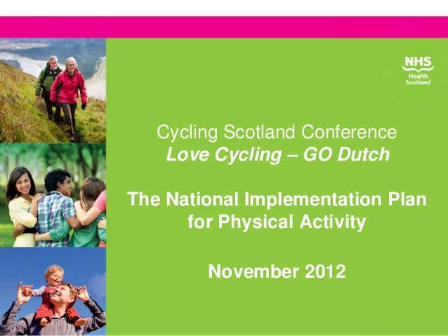 Cycling Scotland Conference    Love Cycling – GO DutchThe National Implementation Plan      for Physical Activity        N...