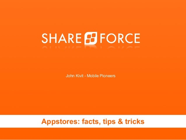 John Kivit - Shareforce - Appstores: facts, tips, tricks - Mobile Pioneers