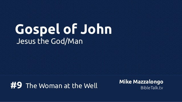 Gospel of John Jesus the God/Man  #9  The Woman at the Well  Mike Mazzalongo BibleTalk.tv