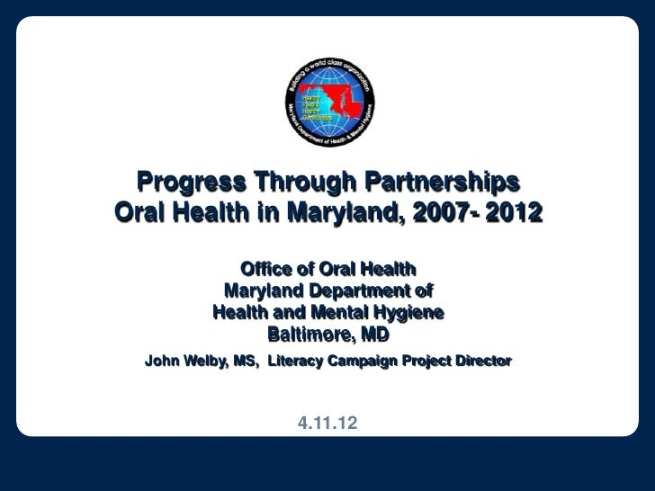 Progress Through PartnershipsOral Health in Maryland, 2007- 2012             Office of Oral Health            Maryland Dep...