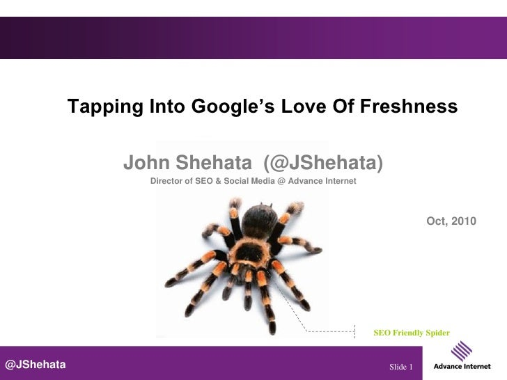 Tapping Into Google's Love Of Freshness                   John Shehata (@JShehata)                     Director of SEO & S...