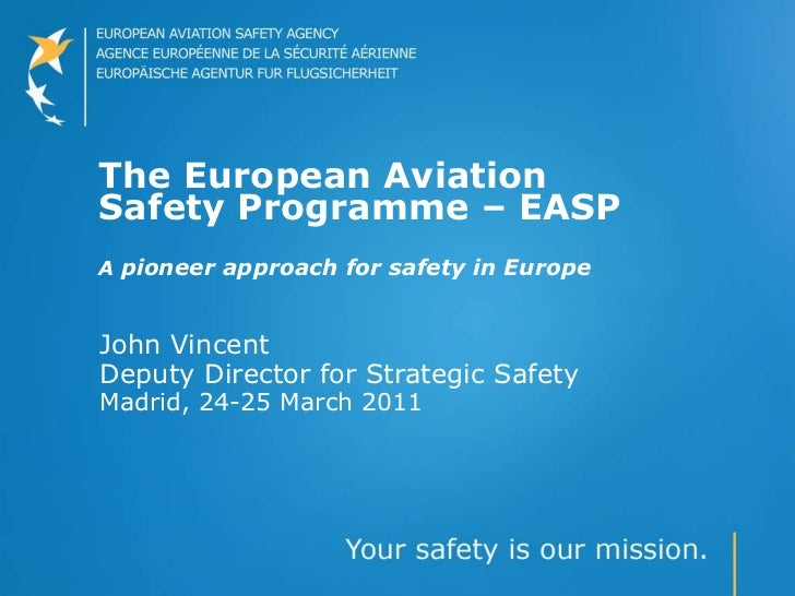 The European Aviation Safety Programme – EASP A  pioneer approach for safety in Europe John Vincent Deputy Director for St...