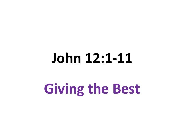 John 12:1-11<br />Giving the Best<br />