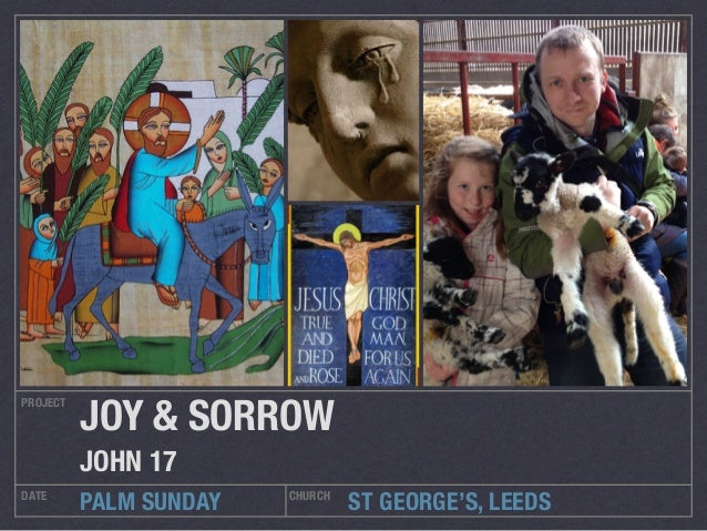 ST GEORGE'S, LEEDS PROJECT DATE CHURCH PALM SUNDAY JOY & SORROW JOHN 17