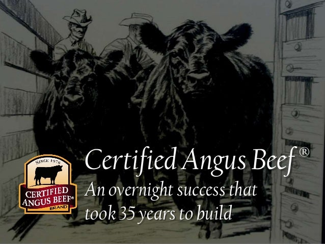 ® Certified Angus Beef An overnight success that took 35 years to build