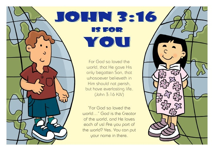 John 3:16      is for  you     For God so loved the   world, that He gave His   only begotten Son, that    whosoever belie...