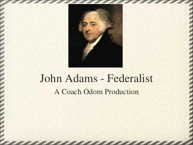 John Adams - Federalist  A Coach Odom Production
