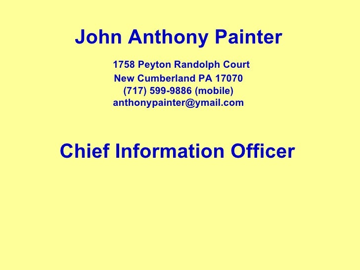 John Anthony Painter   1758 Peyton Randolph Court New Cumberland PA 17070 (717) 599-9886 (mobile) [email_address] Chief In...