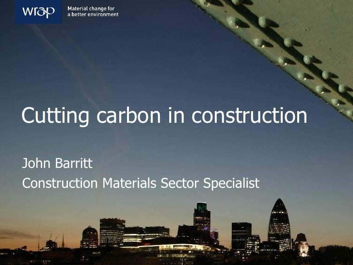 Cutting carbon in construction  John Barritt Construction Materials Sector Specialist
