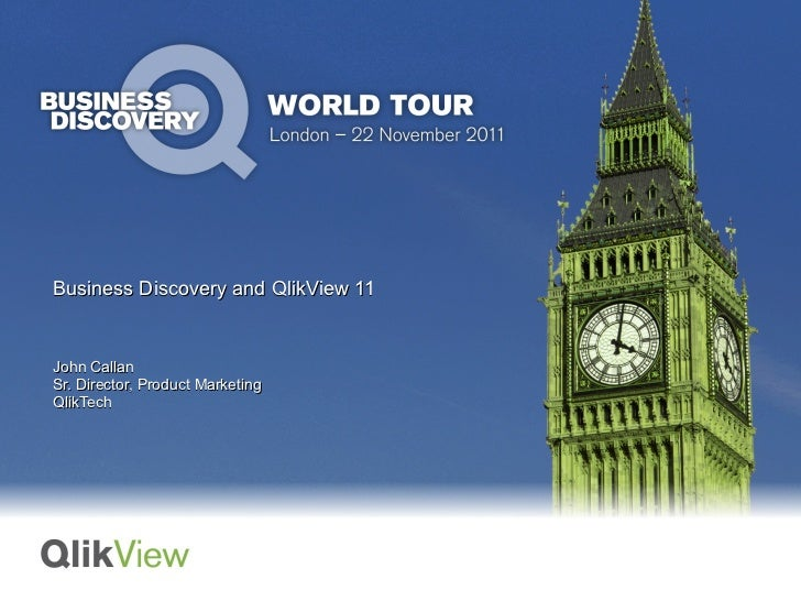 Business Discovery and QlikView 11John CallanSr. Director, Product MarketingQlikTech