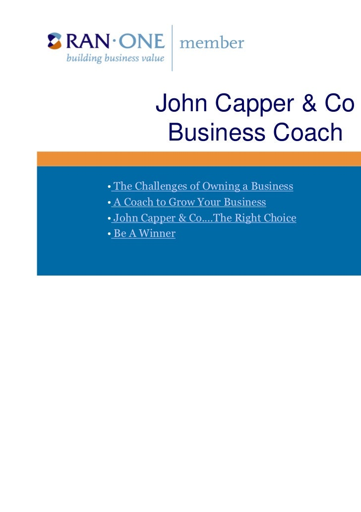 John Capper & Co          Business Coach• The Challenges of Owning a Business• A Coach to Grow Your Business• John Capper ...