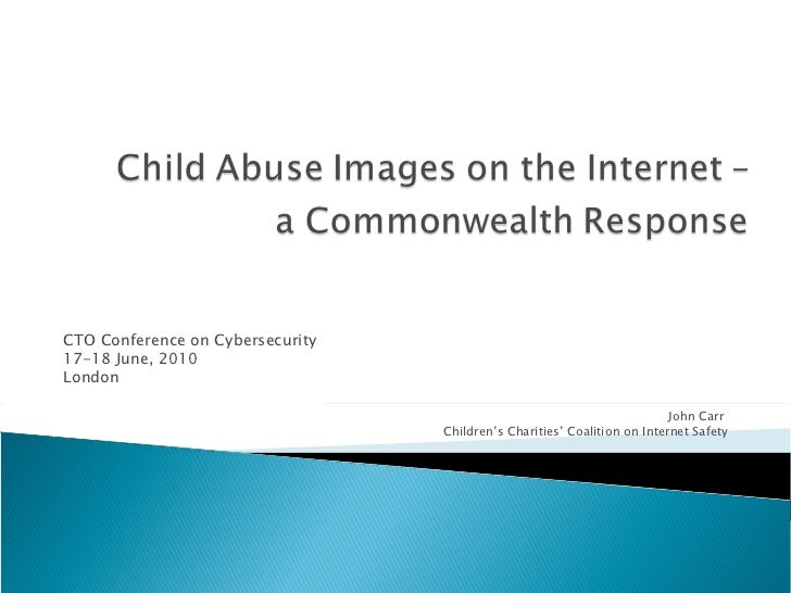 CTO Conference on Cybersecurity 17-18 June, 2010 London John Carr  Children's Charities' Coalition on Internet Safety