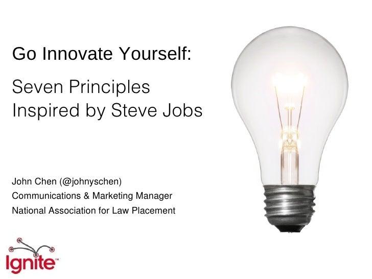 Go Innovate Yourself:Seven PrinciplesInspired by Steve JobsJohn Chen (@johnyschen)Communications & Marketing ManagerNation...