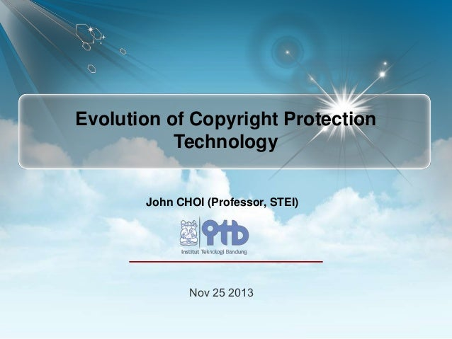 Digital Security, Authentication & Copyright Protection  Evolution of Copyright Protection Technology John CHOI (Professor...