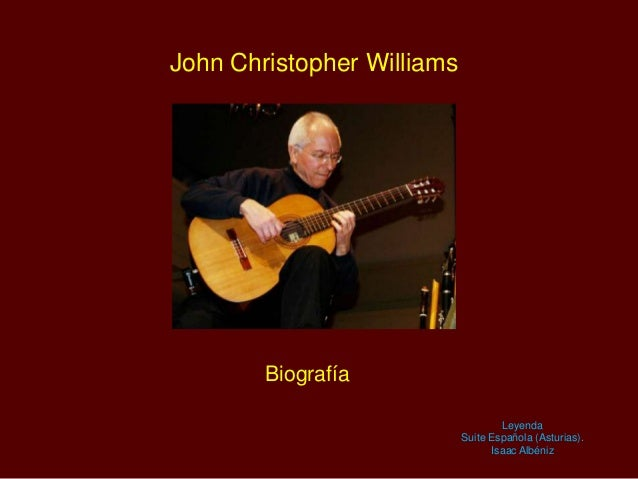 John Christopher Williams Biografía Leyenda Suite Española (Asturias). Isaac Albéniz