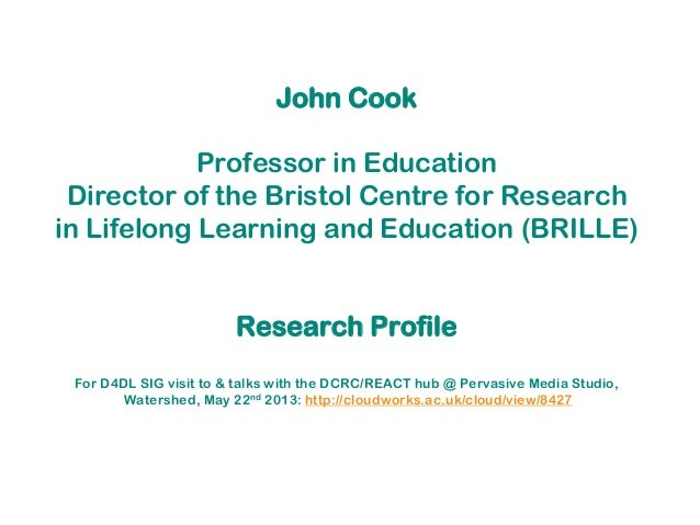 John CookProfessor in EducationDirector of the Bristol Centre for Researchin Lifelong Learning and Education (BRILLE)Resea...