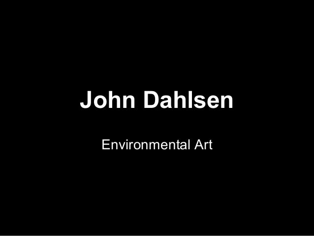 John DahlsenEnvironmental Art