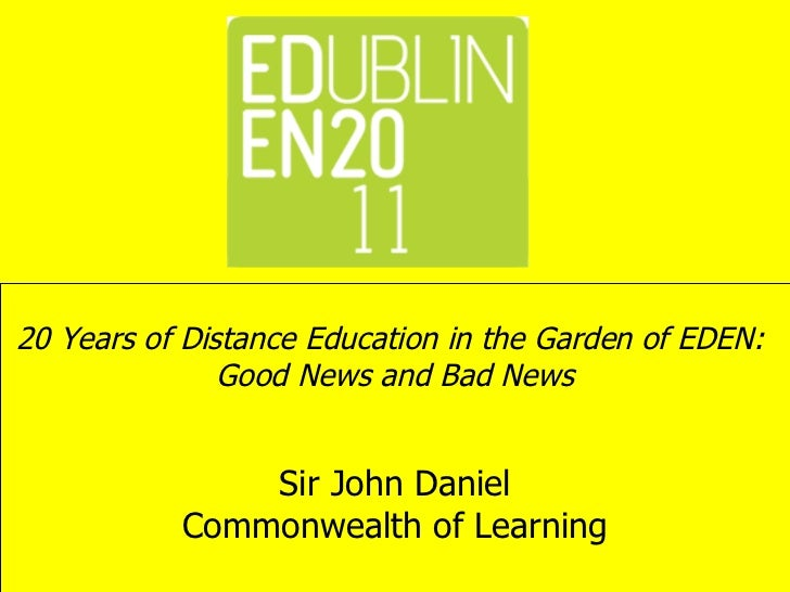 20 Years of Distance Education in the Garden of EDEN:  Good News and Bad News   Sir John Daniel Commonwealth of Learning