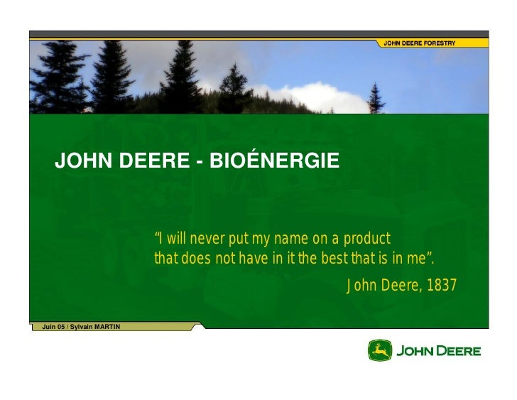 """JOHN DEERE - BIOÉNERGIE                              """"I will never put my name on a product                            tha..."""
