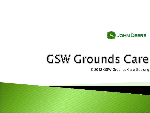 © 2012 GSW Grounds Care Geelong