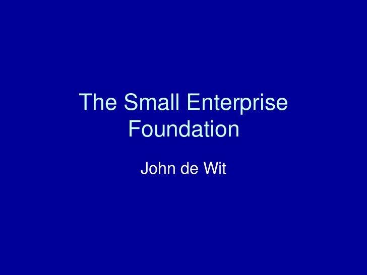 The Small Enterprise Foundation<br />John de Wit<br />