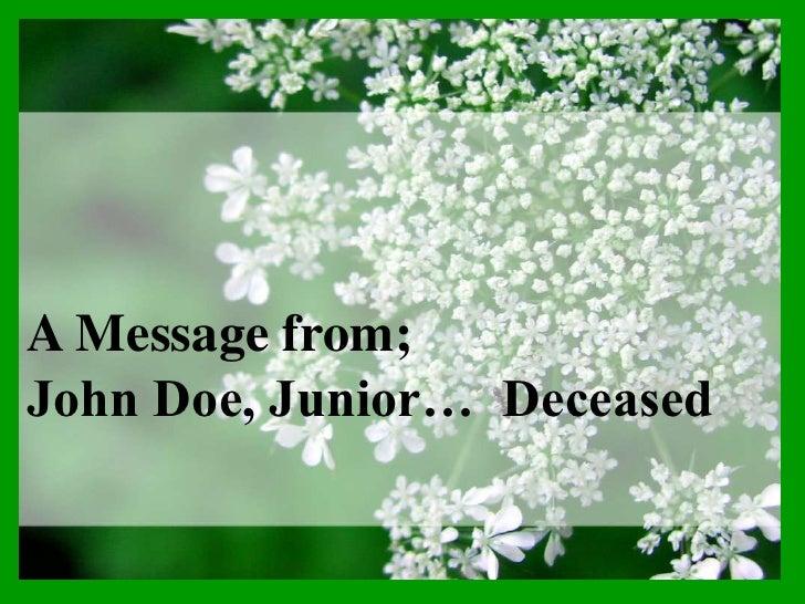 A Message from; John Doe, Junior… Deceased