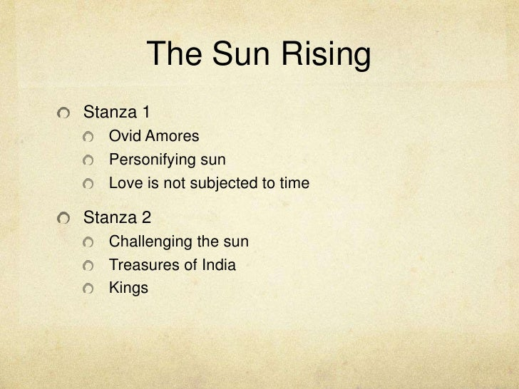 "the sun rising by john donne 2 essay John donne writer of many plants of literature including ""the sun rising"" is a maestro operator of literary techniques which he uses to convey a powerful and profound message to the reader."