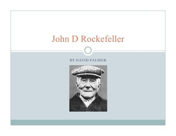 John D Rockefeller      BY DAVID PALMER