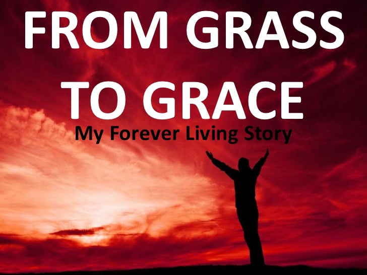 FROM GRASS TO GRACE My Forever Living Story
