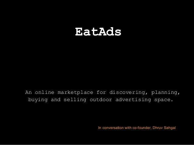 EatAds An online marketplace for discovering, planning, buying and selling outdoor advertising space. In conversation with...