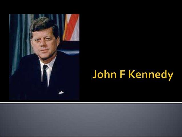  John Fitzgerald Kennedy nacio en Brookline,Massachusetts el 29 de mayo de 1917 y murióen Dallas,Texas, 22 de noviembre d...