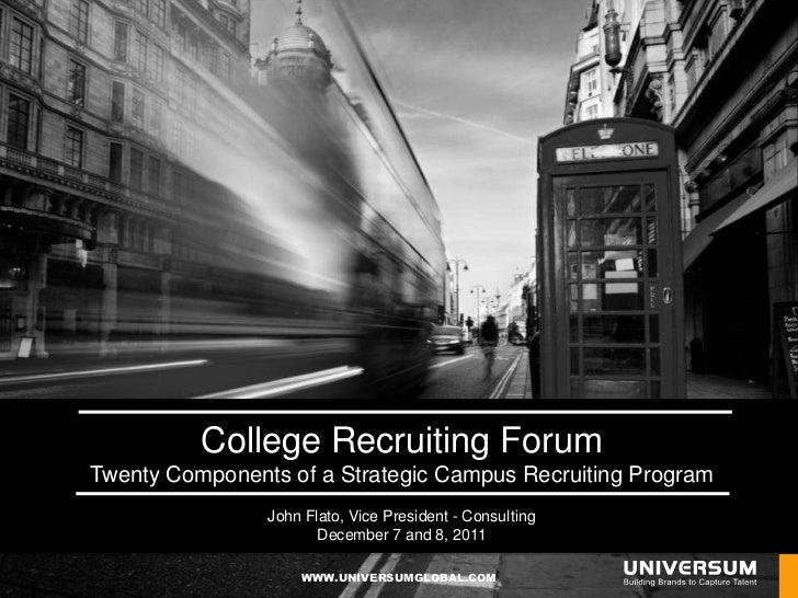 College Recruiting ForumTwenty Components of a Strategic Campus Recruiting Program                John Flato, Vice Preside...
