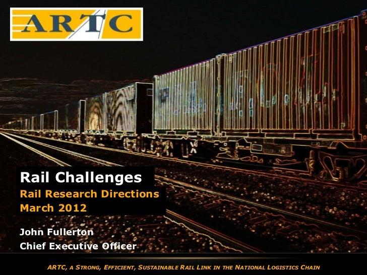 Rail ChallengesRail Research DirectionsMarch 2012EnterFullertonJohn nameEnter Executive OfficerChief job title     ARTC,  ...