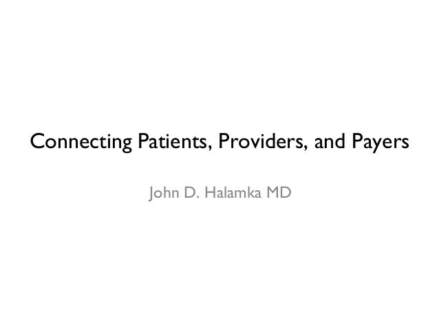 Connecting Patients, Providers, and Payers John D. Halamka MD