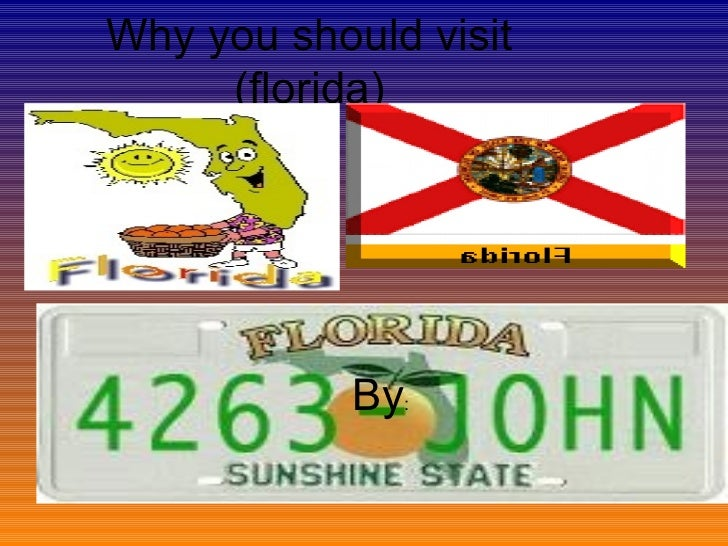 Why you should visit (florida) By :