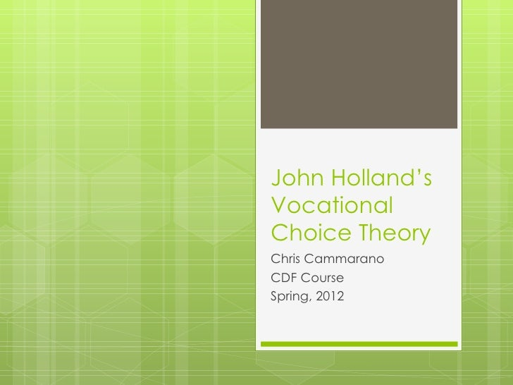 John Holland'sVocationalChoice TheoryChris CammaranoCDF CourseSpring, 2012