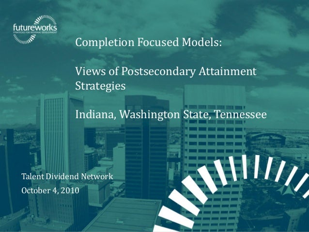 futureworks | Fellowship for Regional Sustainable Development Completion Focused Models: Views of Postsecondary Attainment...