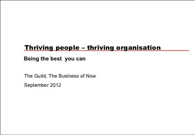 Thriving people – thriving organisationBeing the best you canThe Guild, The Business of NowSeptember 2012