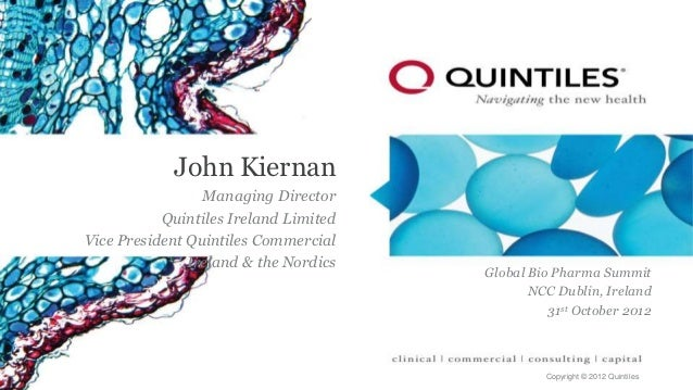 John Kiernan                 Managing Director           Quintiles Ireland LimitedVice President Quintiles Commercial     ...