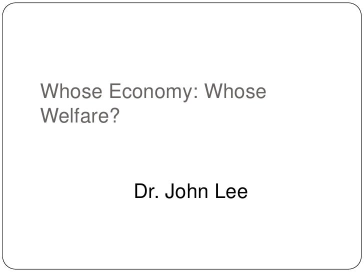 Whose Economy: whose welfare? - John Lee