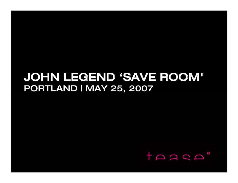 JOHN LEGEND 'SAVE ROOM' PORTLAND | MAY 25, 2007