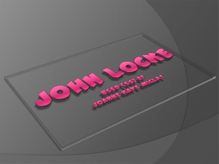 John Locke by: Joanne Kaye Miclat 2F