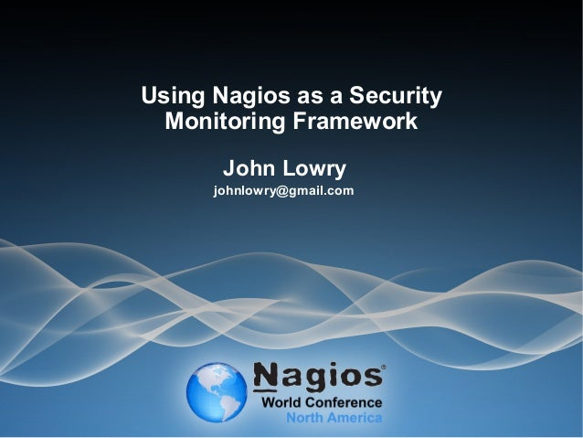 Nagios Conference 2013 - John Lowry - Using Nagios as a Security Monitoring Framework