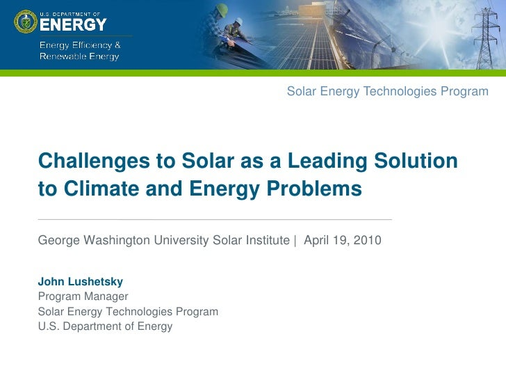 Challenges to Solar as a Leading Solution to Climate and Energy Problems<br />George Washington University Solar Institute...