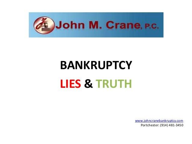 BANKRUPTCYLIES & TRUTH               www.johncranebankruptcy.com                 Portchester: (914) 481-3450