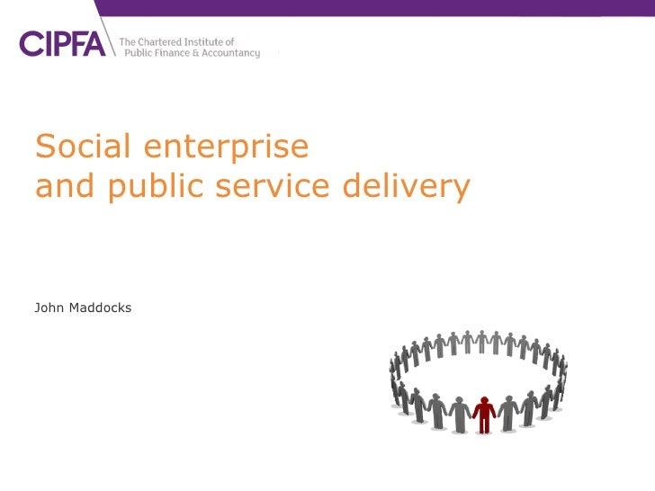 Social enterprise and public service delivery John Maddocks