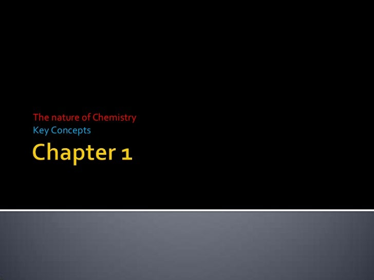 The nature of ChemistryKey Concepts