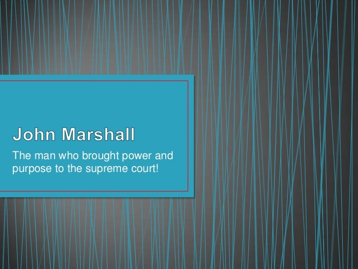The man who brought power andpurpose to the supreme court!